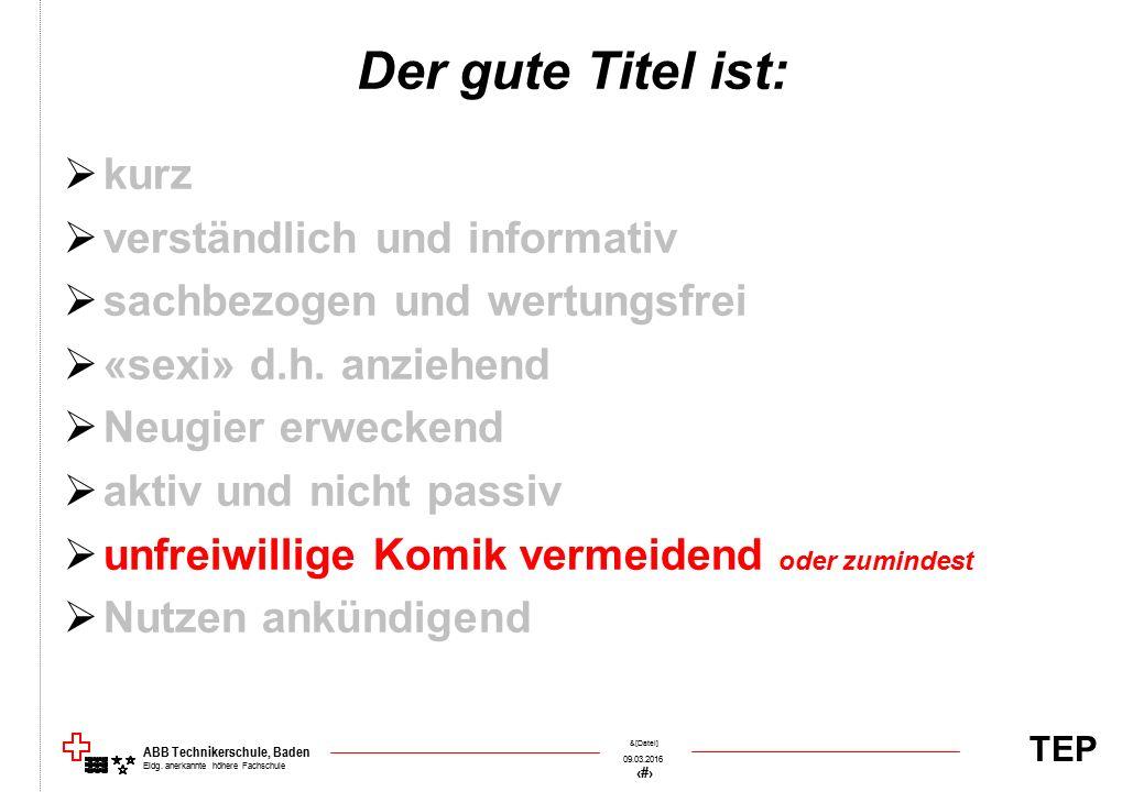 TEP 09.03.2016 53 &[Datei] ABB Technikerschule, Baden Eidg. anerkannte höhere Fachschule Der gute Titel ist:  kurz  verständlich und informativ  sa