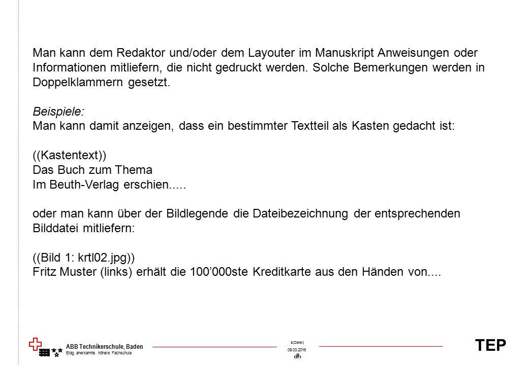 TEP 09.03.2016 67 &[Datei] ABB Technikerschule, Baden Eidg. anerkannte höhere Fachschule Man kann dem Redaktor und/oder dem Layouter im Manuskript Anw