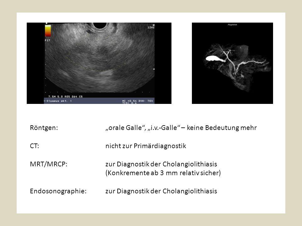 """Röntgen:""""orale Galle , """"i.v.-Galle – keine Bedeutung mehr CT:nicht zur Primärdiagnostik MRT/MRCP:zur Diagnostik der Cholangiolithiasis (Konkremente ab 3 mm relativ sicher) Endosonographie:zur Diagnostik der Cholangiolithiasis"""