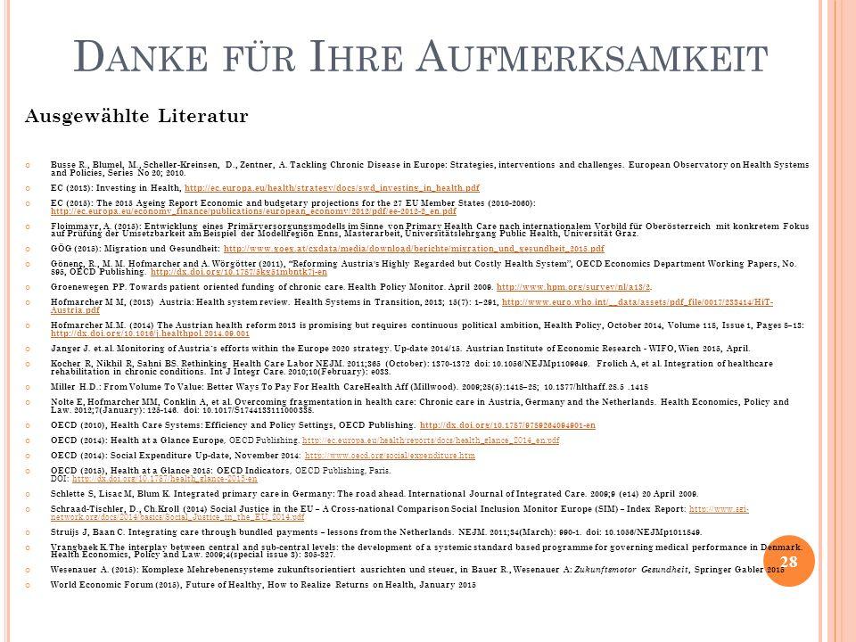 28 D ANKE FÜR I HRE A UFMERKSAMKEIT Ausgewählte Literatur Busse R., Blumel, M., Scheller-Kreinsen, D., Zentner, A. Tackling Chronic Disease in Europe: