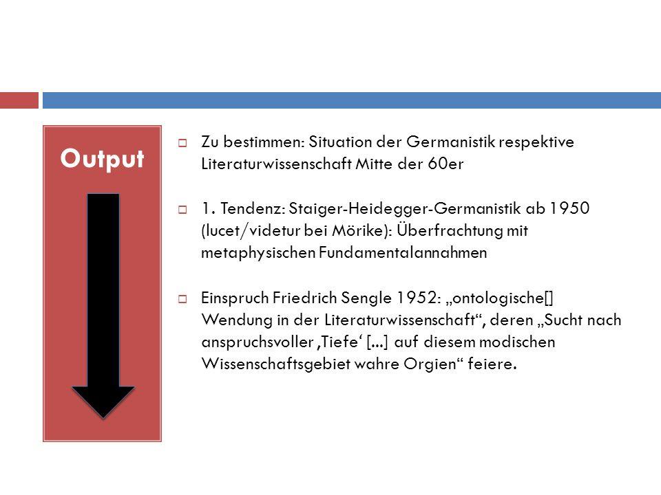 Output  Zu bestimmen: Situation der Germanistik respektive Literaturwissenschaft Mitte der 60er  1.