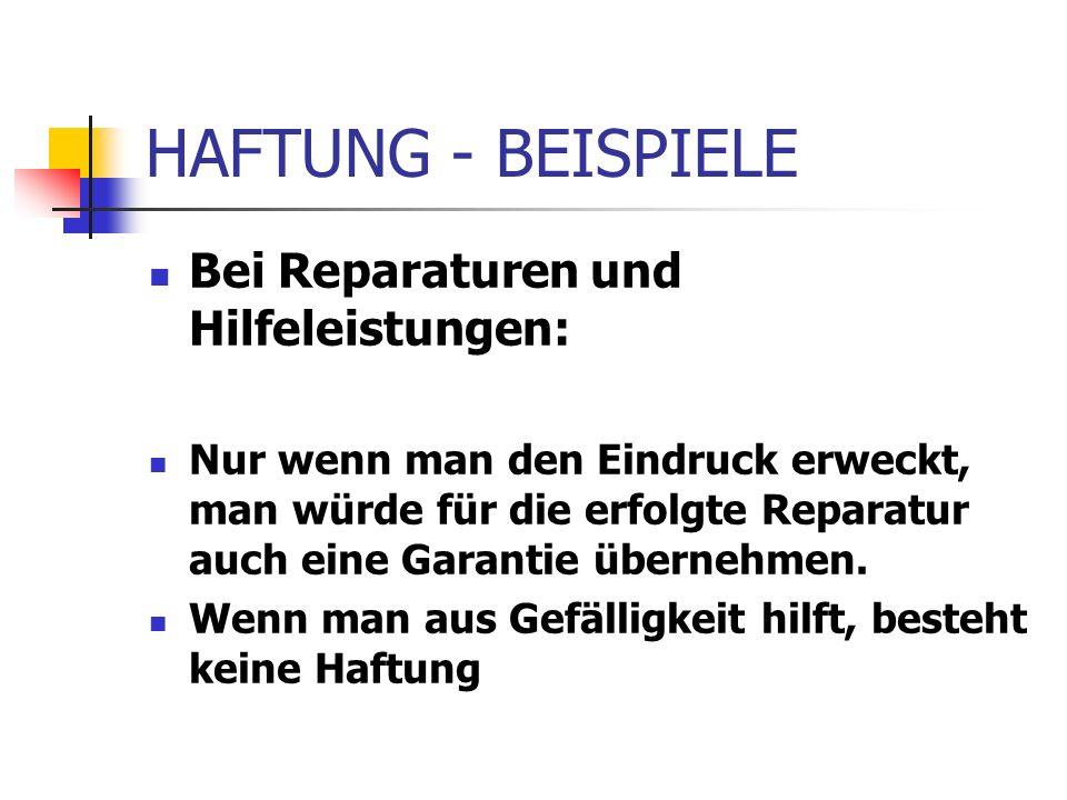 HAFTUNG - BEISPIELE Bei Reparaturen und Hilfeleistungen: Nur wenn man den Eindruck erweckt, man würde für die erfolgte Reparatur auch eine Garantie üb