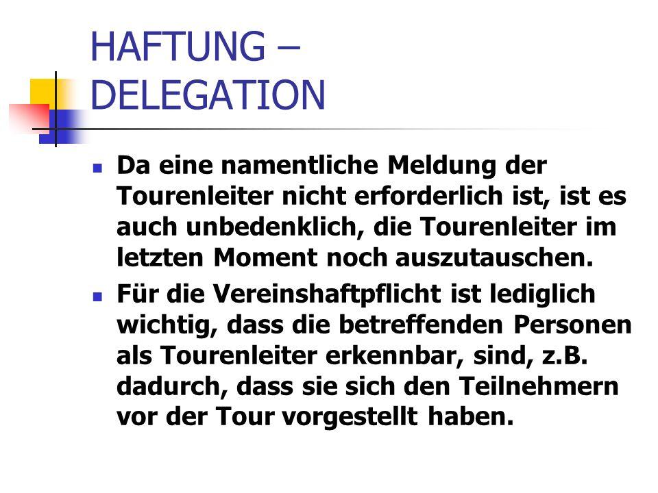 HAFTUNG – DELEGATION Da eine namentliche Meldung der Tourenleiter nicht erforderlich ist, ist es auch unbedenklich, die Tourenleiter im letzten Moment noch auszutauschen.