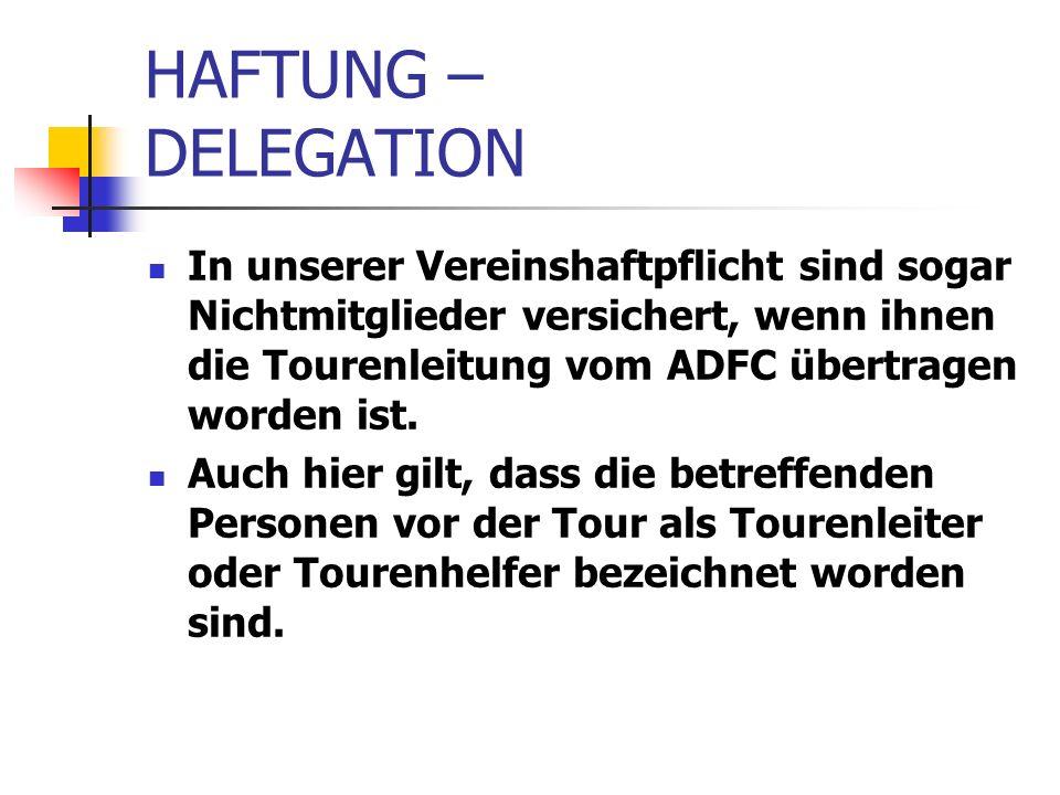 HAFTUNG – DELEGATION In unserer Vereinshaftpflicht sind sogar Nichtmitglieder versichert, wenn ihnen die Tourenleitung vom ADFC übertragen worden ist.