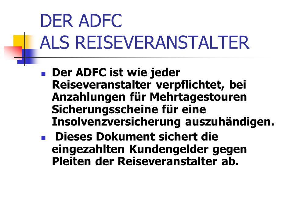 DER ADFC ALS REISEVERANSTALTER Der ADFC ist wie jeder Reiseveranstalter verpflichtet, bei Anzahlungen für Mehrtagestouren Sicherungsscheine für eine Insolvenzversicherung auszuhändigen.