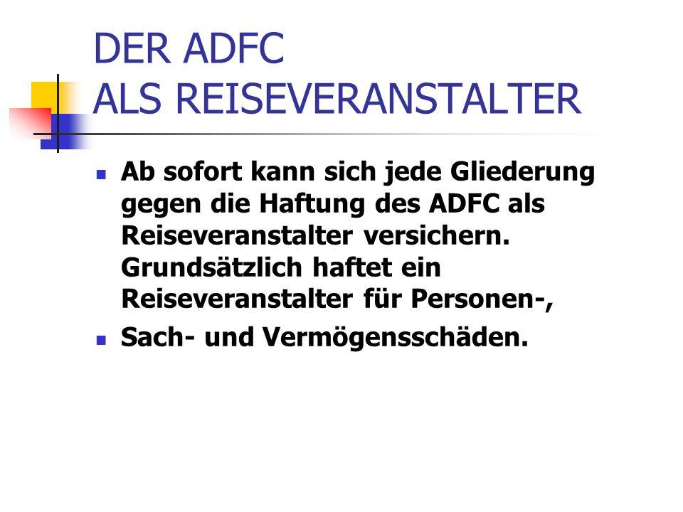 DER ADFC ALS REISEVERANSTALTER Ab sofort kann sich jede Gliederung gegen die Haftung des ADFC als Reiseveranstalter versichern. Grundsätzlich haftet e