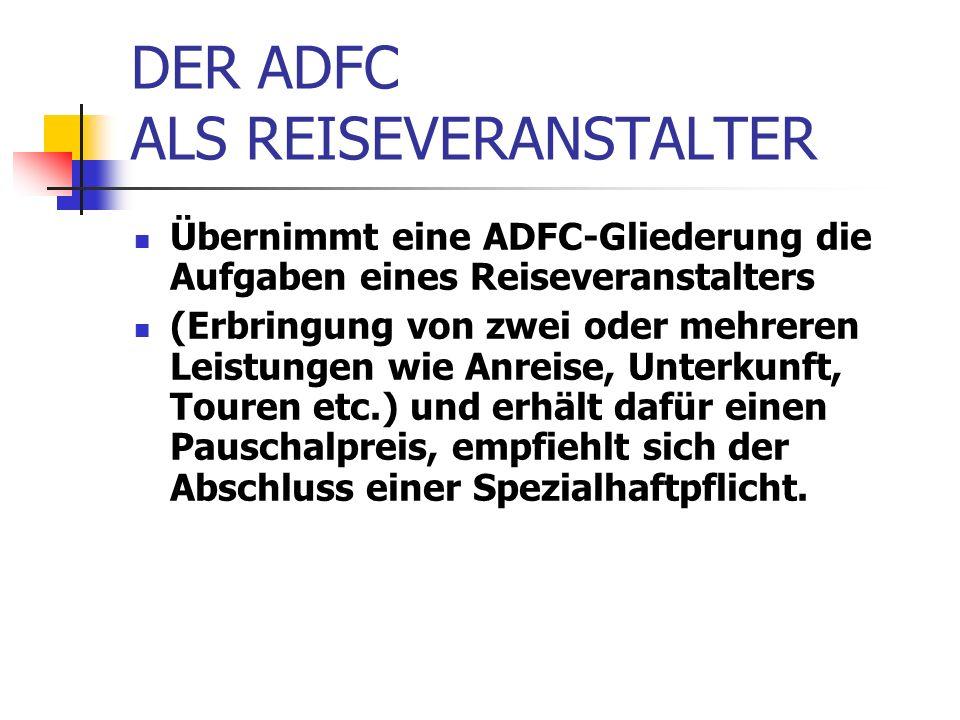 DER ADFC ALS REISEVERANSTALTER Übernimmt eine ADFC-Gliederung die Aufgaben eines Reiseveranstalters (Erbringung von zwei oder mehreren Leistungen wie