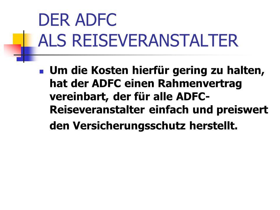 DER ADFC ALS REISEVERANSTALTER Um die Kosten hierfür gering zu halten, hat der ADFC einen Rahmenvertrag vereinbart, der für alle ADFC- Reiseveranstalter einfach und preiswert den Versicherungsschutz herstellt.