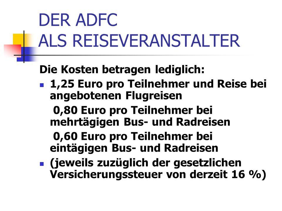 DER ADFC ALS REISEVERANSTALTER Die Kosten betragen lediglich: 1,25 Euro pro Teilnehmer und Reise bei angebotenen Flugreisen 0,80 Euro pro Teilnehmer b