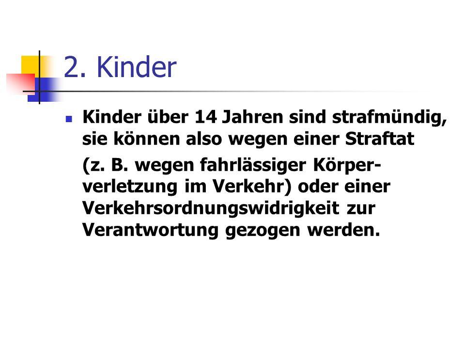 2. Kinder Kinder über 14 Jahren sind strafmündig, sie können also wegen einer Straftat (z. B. wegen fahrlässiger Körper- verletzung im Verkehr) oder e