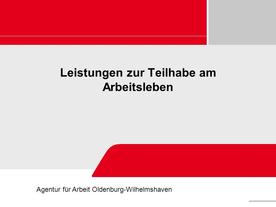 Leistungen zur Teilhabe am Arbeitsleben Agentur für Arbeit Oldenburg-Wilhelmshaven
