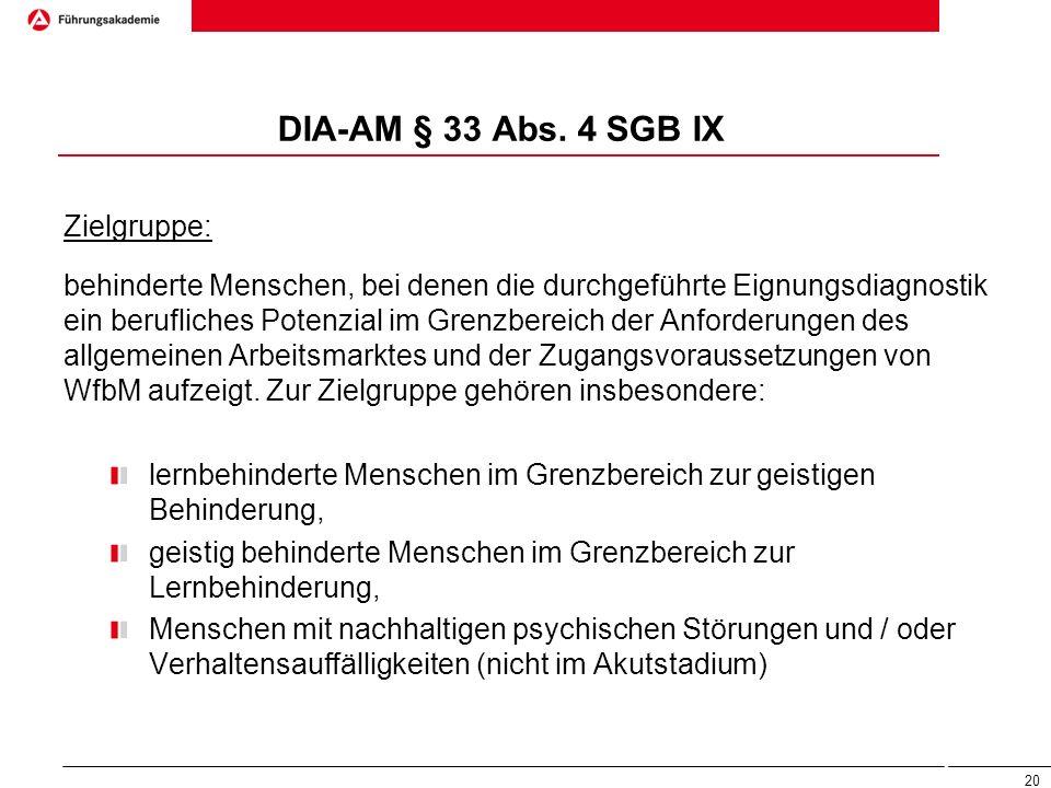 DIA-AM § 33 Abs. 4 SGB IX Zielgruppe: behinderte Menschen, bei denen die durchgeführte Eignungsdiagnostik ein berufliches Potenzial im Grenzbereich de