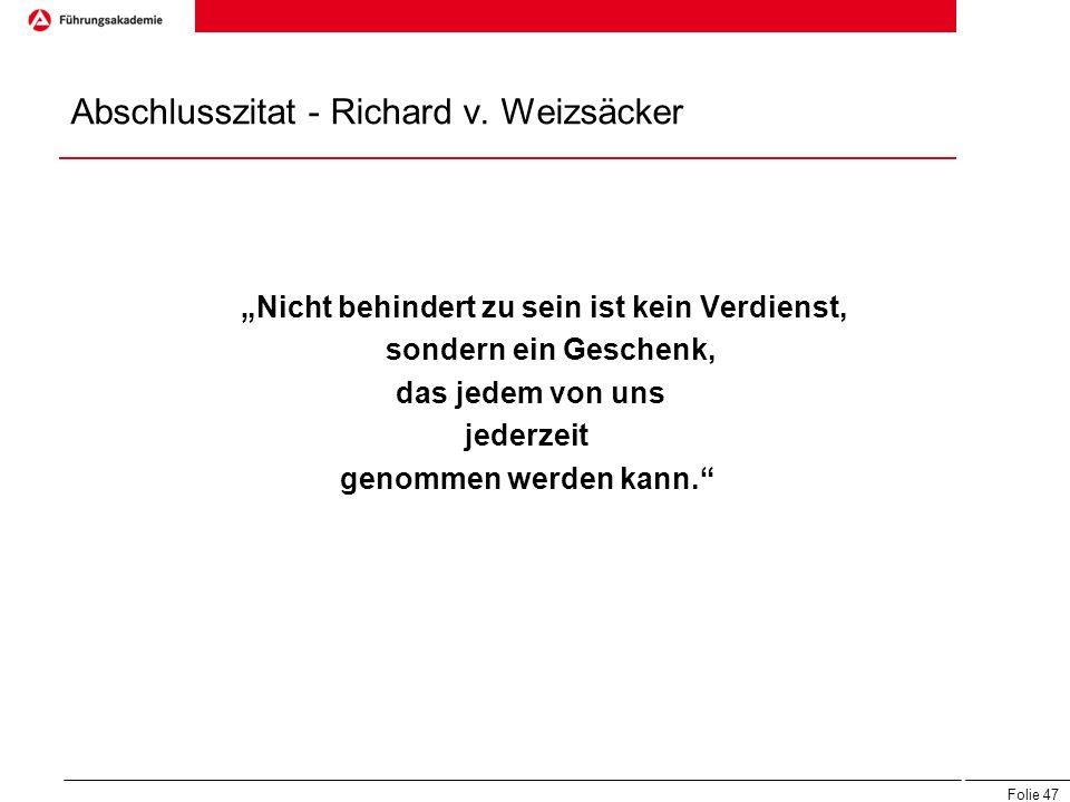 """Folie 47 Abschlusszitat - Richard v. Weizsäcker """"Nicht behindert zu sein ist kein Verdienst, sondern ein Geschenk, das jedem von uns jederzeit genomme"""