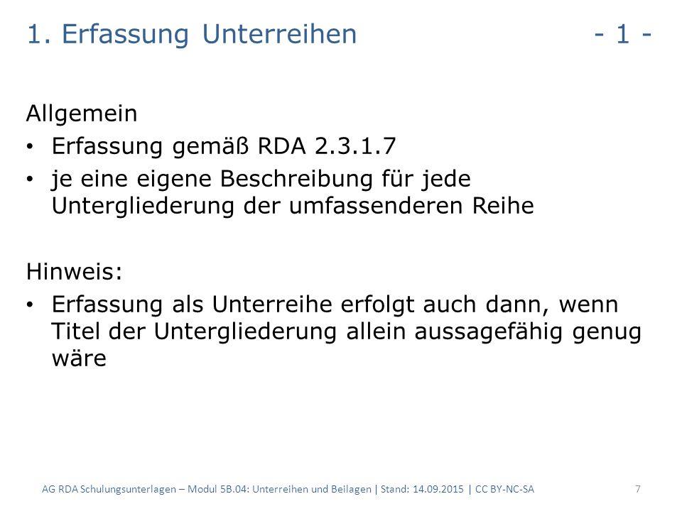 1. Erfassung Unterreihen - 1 - Allgemein Erfassung gemäß RDA 2.3.1.7 je eine eigene Beschreibung für jede Untergliederung der umfassenderen Reihe Hinw