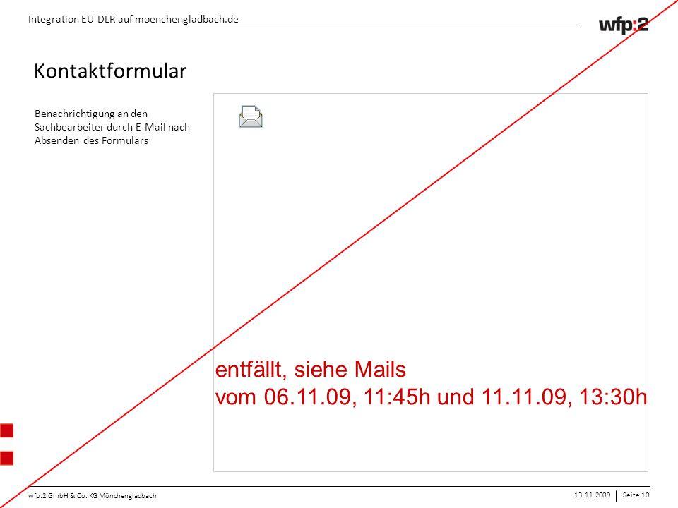 13.11.2009Seite 10 wfp:2 GmbH & Co. KG Mönchengladbach Integration EU-DLR auf moenchengladbach.de Kontaktformular Benachrichtigung an den Sachbearbeit
