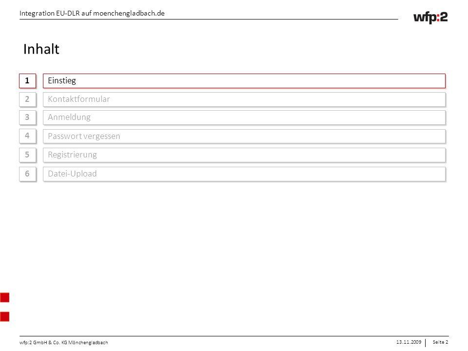 13.11.2009Seite 2 wfp:2 GmbH & Co. KG Mönchengladbach Integration EU-DLR auf moenchengladbach.de 1 1 Einstieg Integration EU-DLR auf moenchengladbach.