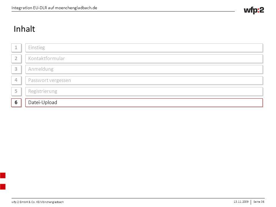 13.11.2009Seite 36 wfp:2 GmbH & Co. KG Mönchengladbach Integration EU-DLR auf moenchengladbach.de 1 1 Einstieg Integration EU-DLR auf moenchengladbach