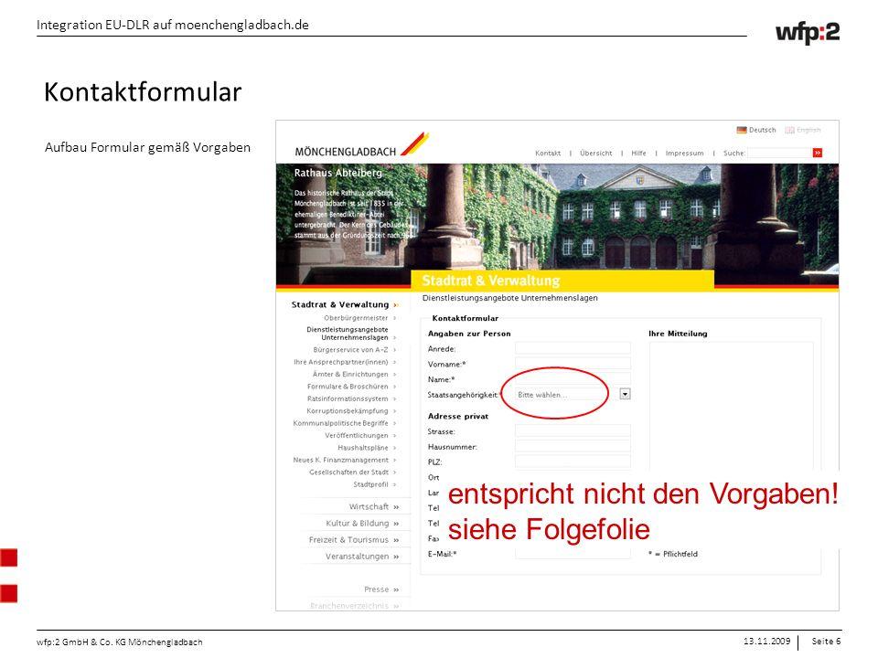 13.11.2009Seite 6 wfp:2 GmbH & Co. KG Mönchengladbach Integration EU-DLR auf moenchengladbach.de Aufbau Formular gemäß Vorgaben Kontaktformular entspr