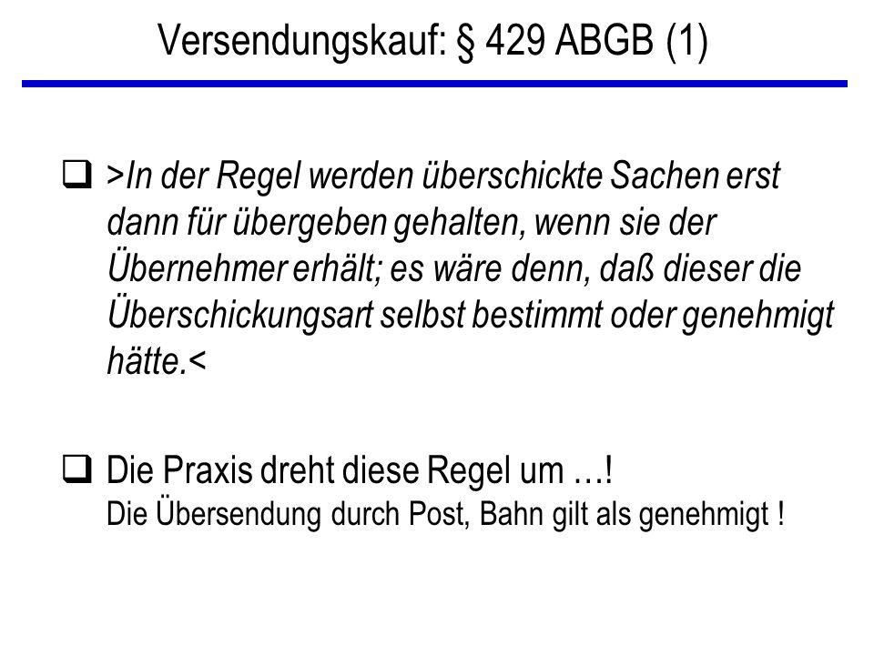 Versendungskauf: § 429 ABGB (1) q> In der Regel werden überschickte Sachen erst dann für übergeben gehalten, wenn sie der Übernehmer erhält; es wäre d