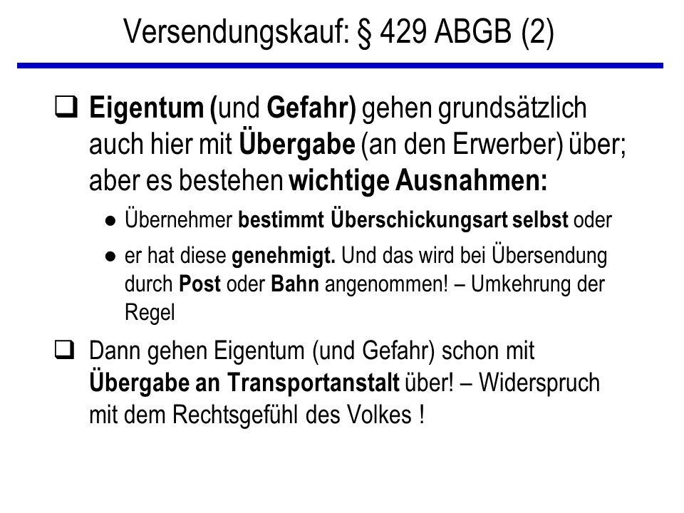 Versendungskauf: § 429 ABGB (2) q Eigentum ( und Gefahr) gehen grundsätzlich auch hier mit Übergabe (an den Erwerber) über; aber es bestehen wichtige