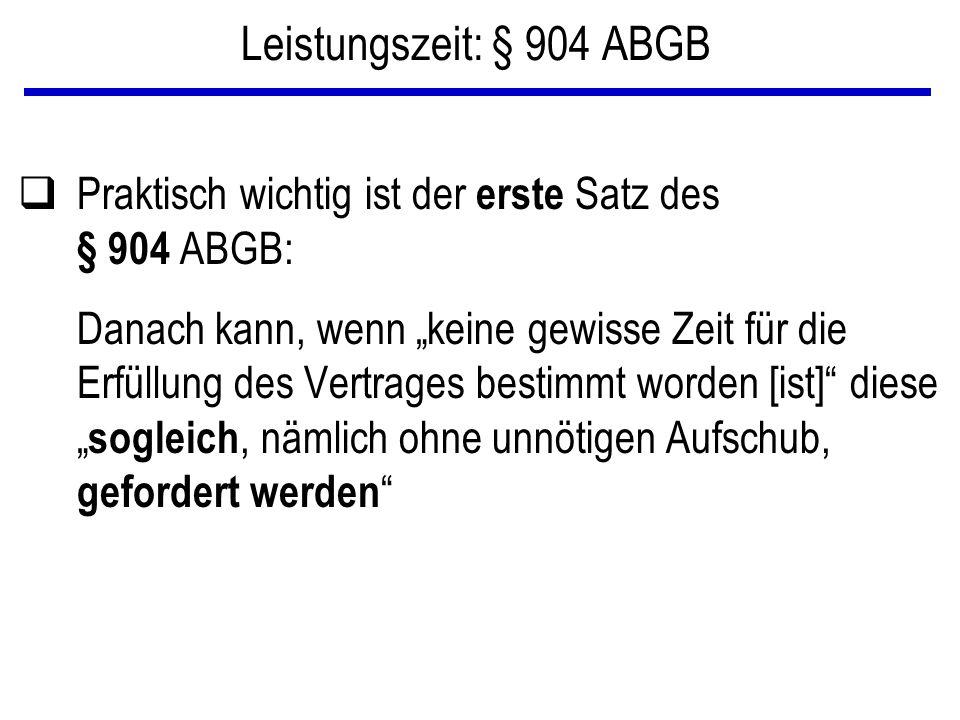 """Leistungszeit: § 904 ABGB qPraktisch wichtig ist der erste Satz des § 904 ABGB: Danach kann, wenn """"keine gewisse Zeit für die Erfüllung des Vertrages"""