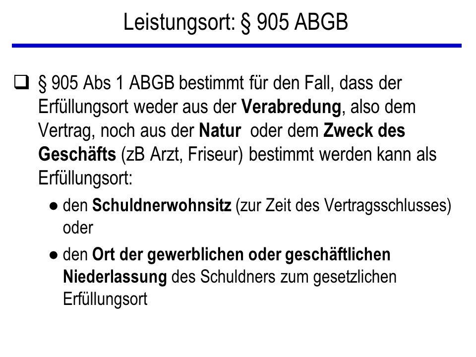 Leistungsort: § 905 ABGB q§ 905 Abs 1 ABGB bestimmt für den Fall, dass der Erfüllungsort weder aus der Verabredung, also dem Vertrag, noch aus der Nat