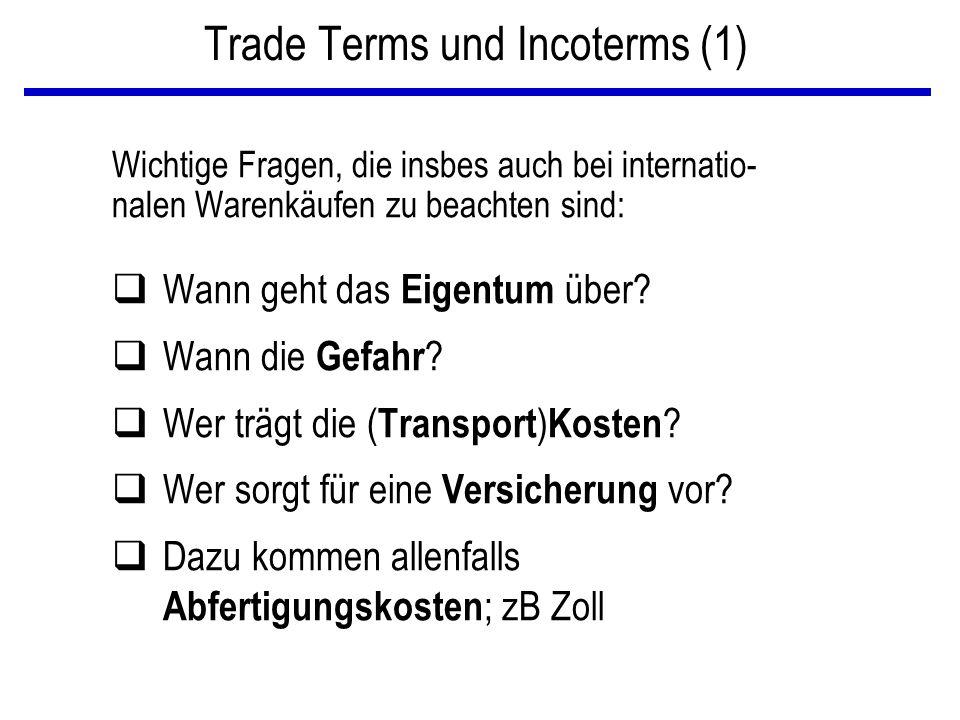 Trade Terms und Incoterms (1) Wichtige Fragen, die insbes auch bei internatio- nalen Warenkäufen zu beachten sind: qWann geht das Eigentum über? qWann
