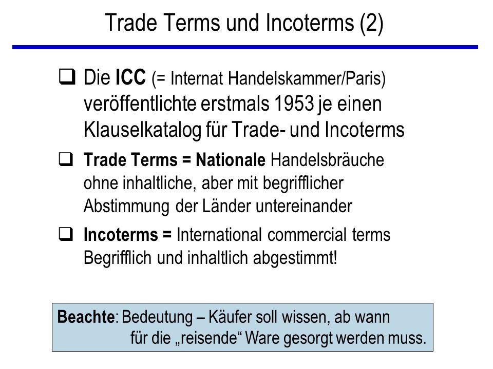 Trade Terms und Incoterms (2) qDie ICC (= Internat Handelskammer/Paris) veröffentlichte erstmals 1953 je einen Klauselkatalog für Trade- und Incoterms