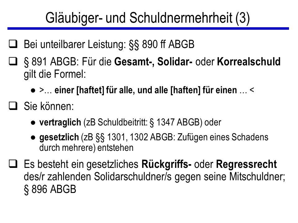 Gläubiger- und Schuldnermehrheit (3) qBei unteilbarer Leistung: §§ 890 ff ABGB q§ 891 ABGB: Für die Gesamt-, Solidar- oder Korrealschuld gilt die Form