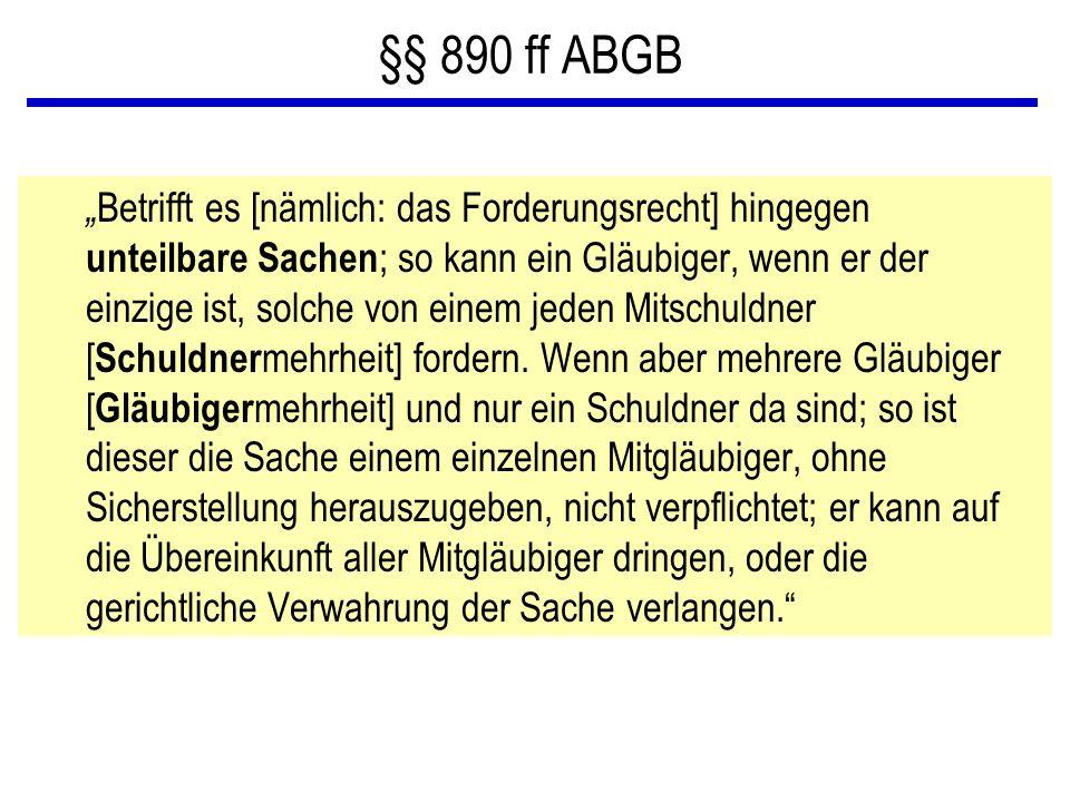 """§§ 890 ff ABGB """" Betrifft es [nämlich: das Forderungsrecht] hingegen unteilbare Sachen ; so kann ein Gläubiger, wenn er der einzige ist, solche von ei"""