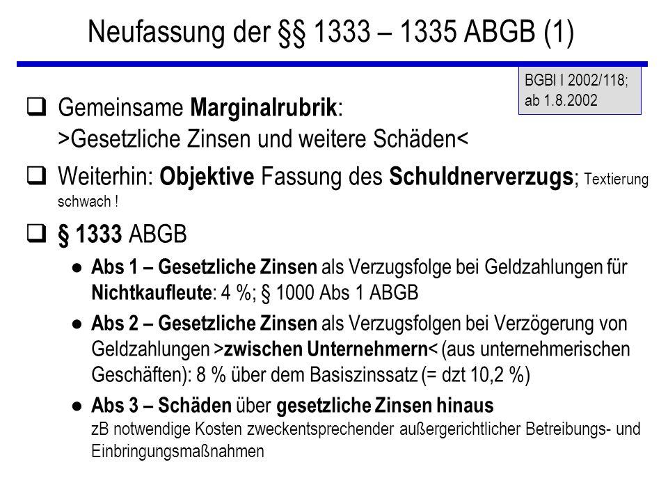 Neufassung der §§ 1333 – 1335 ABGB (1) qGemeinsame Marginalrubrik : >Gesetzliche Zinsen und weitere Schäden< qWeiterhin: Objektive Fassung des Schuldn