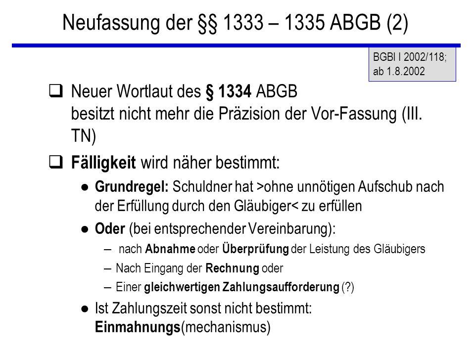 Neufassung der §§ 1333 – 1335 ABGB (2) qNeuer Wortlaut des § 1334 ABGB besitzt nicht mehr die Präzision der Vor-Fassung (III. TN) q Fälligkeit wird nä