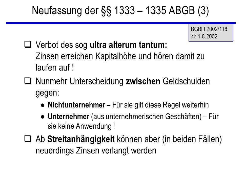 Neufassung der §§ 1333 – 1335 ABGB (3) qVerbot des sog ultra alterum tantum: Zinsen erreichen Kapitalhöhe und hören damit zu laufen auf ! qNunmehr Unt