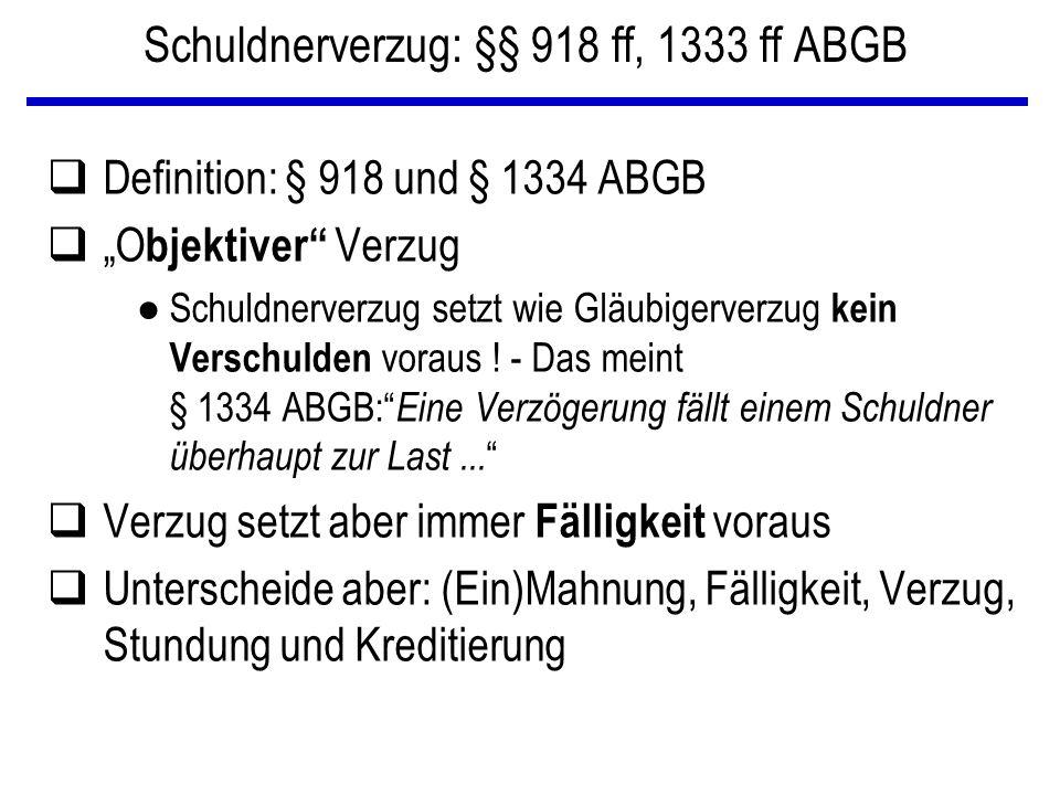 """Schuldnerverzug: §§ 918 ff, 1333 ff ABGB qDefinition: § 918 und § 1334 ABGB q""""O bjektiver"""" Verzug ● Schuldnerverzug setzt wie Gläubigerverzug kein Ver"""