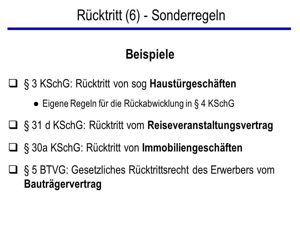Beispiele q§ 3 KSchG: Rücktritt von sog Haustürgeschäften ● Eigene Regeln für die Rückabwicklung in § 4 KSchG q§ 31 d KSchG: Rücktritt vom Reiseverans
