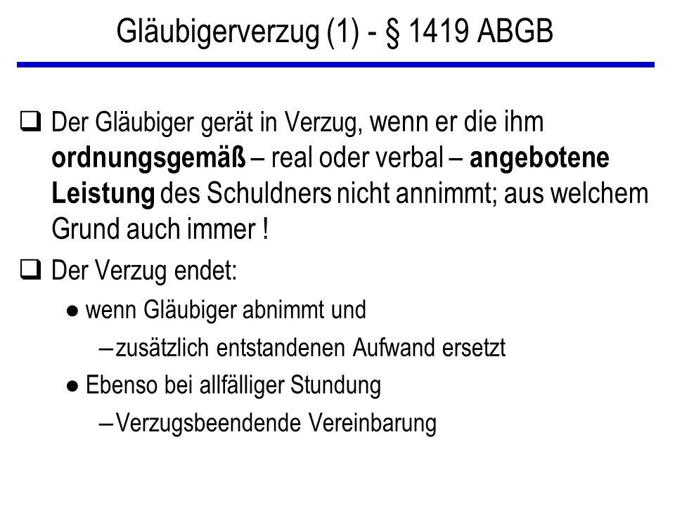 Gläubigerverzug (1) - § 1419 ABGB qDer Gläubiger gerät in Verzug, wenn er die ihm ordnungsgemäß – real oder verbal – angebotene Leistung des Schuldner