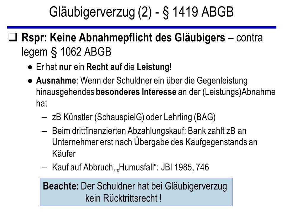 Gläubigerverzug (2) - § 1419 ABGB q Rspr: Keine Abnahmepflicht des Gläubigers – contra legem § 1062 ABGB ● Er hat nur ein Recht auf die Leistung ! ● A
