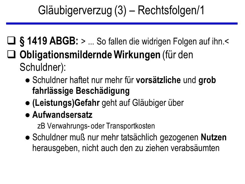 Gläubigerverzug (3) – Rechtsfolgen/1 q § 1419 ABGB: >... So fallen die widrigen Folgen auf ihn.< q Obligationsmildernde Wirkungen (für den Schuldner):