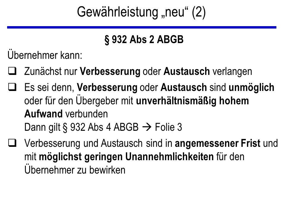 """Gewährleistung """"neu"""" (2) § 932 Abs 2 ABGB Übernehmer kann: qZunächst nur Verbesserung oder Austausch verlangen qEs sei denn, Verbesserung oder Austaus"""