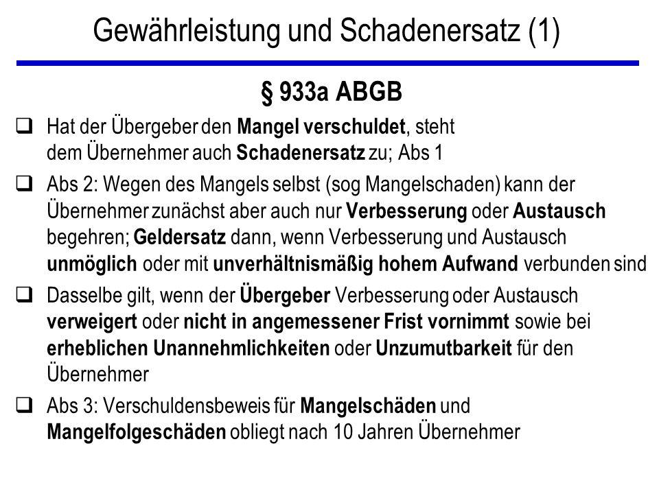 Gewährleistung und Schadenersatz (1) § 933a ABGB qHat der Übergeber den Mangel verschuldet, steht dem Übernehmer auch Schadenersatz zu; Abs 1 qAbs 2: