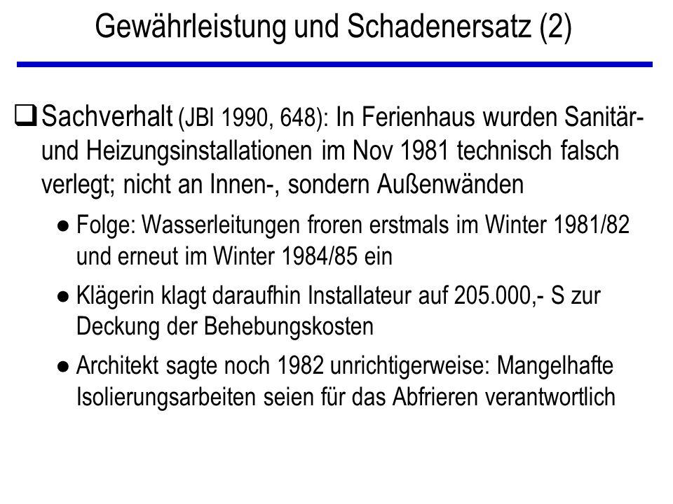 qSachverhalt (JBl 1990, 648): In Ferienhaus wurden Sanitär- und Heizungsinstallationen im Nov 1981 technisch falsch verlegt; nicht an Innen-, sondern