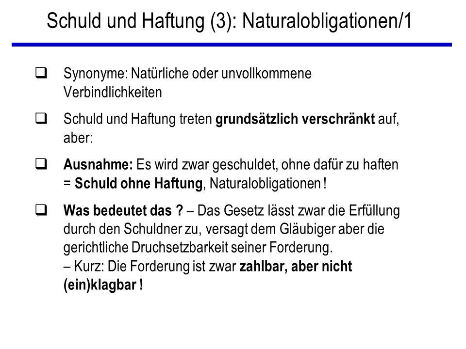 Schuld und Haftung (4): Naturalobligationen/2 Beispiele/Entstehungsgründe q Aus verjährten Schulden : § 1432 ABGB ● Eine versehentlich vom Schuldner bezahlte verjährte Forderung kann nicht zurückgefordert werden .