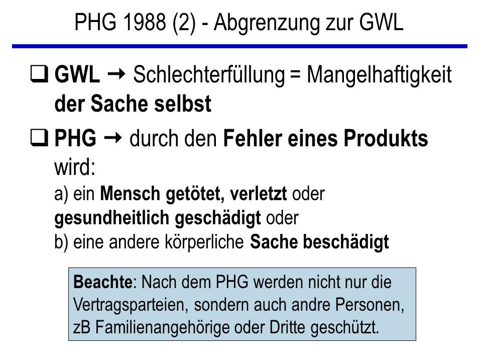 PHG 1988 (2) - Abgrenzung zur GWL q GWL  Schlechterfüllung = Mangelhaftigkeit der Sache selbst q PHG  durch den Fehler eines Produkts wird: a) ein M