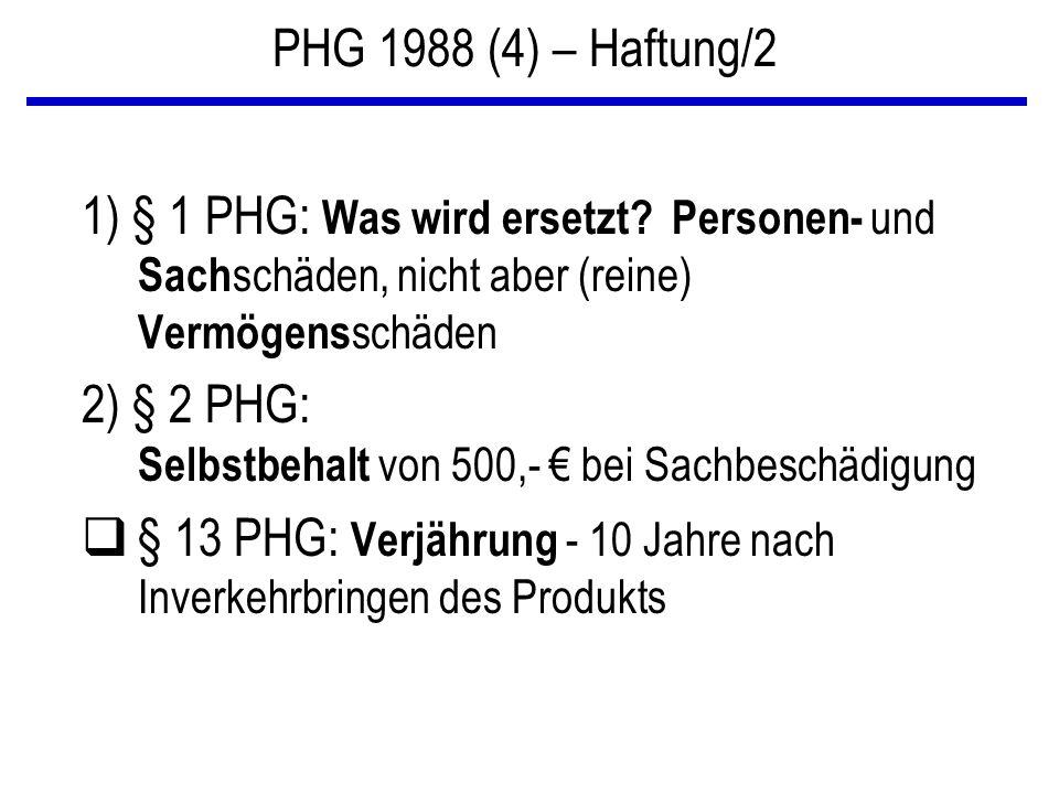 PHG 1988 (4) – Haftung/2 1) § 1 PHG: Was wird ersetzt? Personen- und Sach schäden, nicht aber (reine) Vermögens schäden 2) § 2 PHG: Selbstbehalt von 5