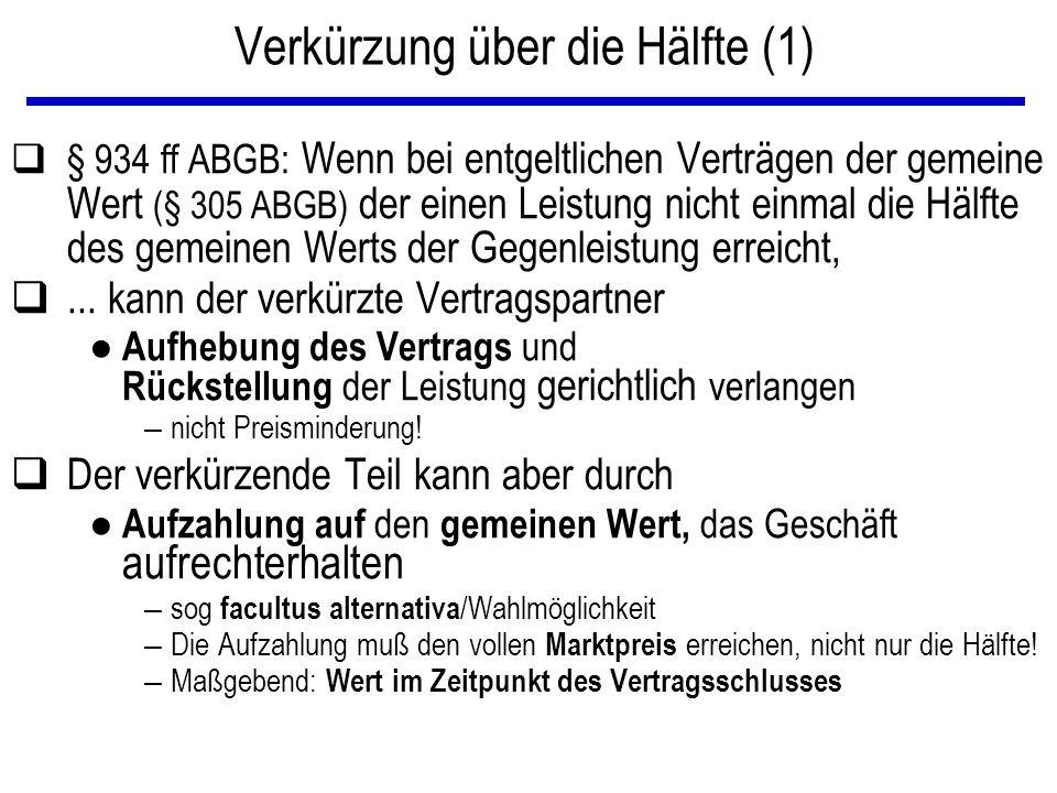 Verkürzung über die Hälfte (1) q§ 934 ff ABGB: Wenn bei entgeltlichen Verträgen der gemeine Wert (§ 305 ABGB) der einen Leistung nicht einmal die Hälf