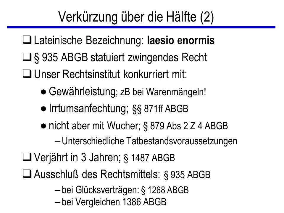 Verkürzung über die Hälfte (2) qLateinische Bezeichnung: laesio enormis q§ 935 ABGB statuiert zwingendes Recht qUnser Rechtsinstitut konkurriert mit: