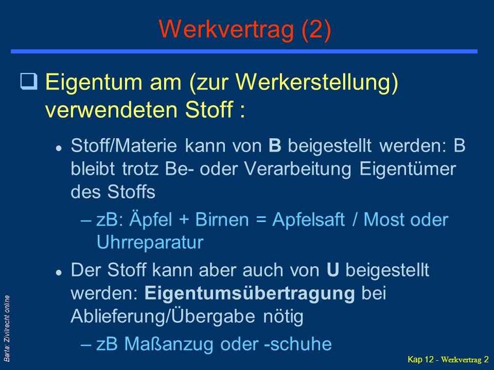 Kap 12 - Werkvertrag 2 Barta: Zivilrecht online Werkvertrag (2) qEigentum am (zur Werkerstellung) verwendeten Stoff : l Stoff/Materie kann von B beige