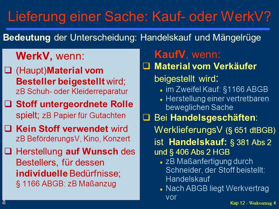 Kap 12 - Werkvertrag 4 Barta: Zivilrecht online Lieferung einer Sache: Kauf- oder WerkV?  WerkV, wenn: q(Haupt)Material vom Besteller beigestellt wir