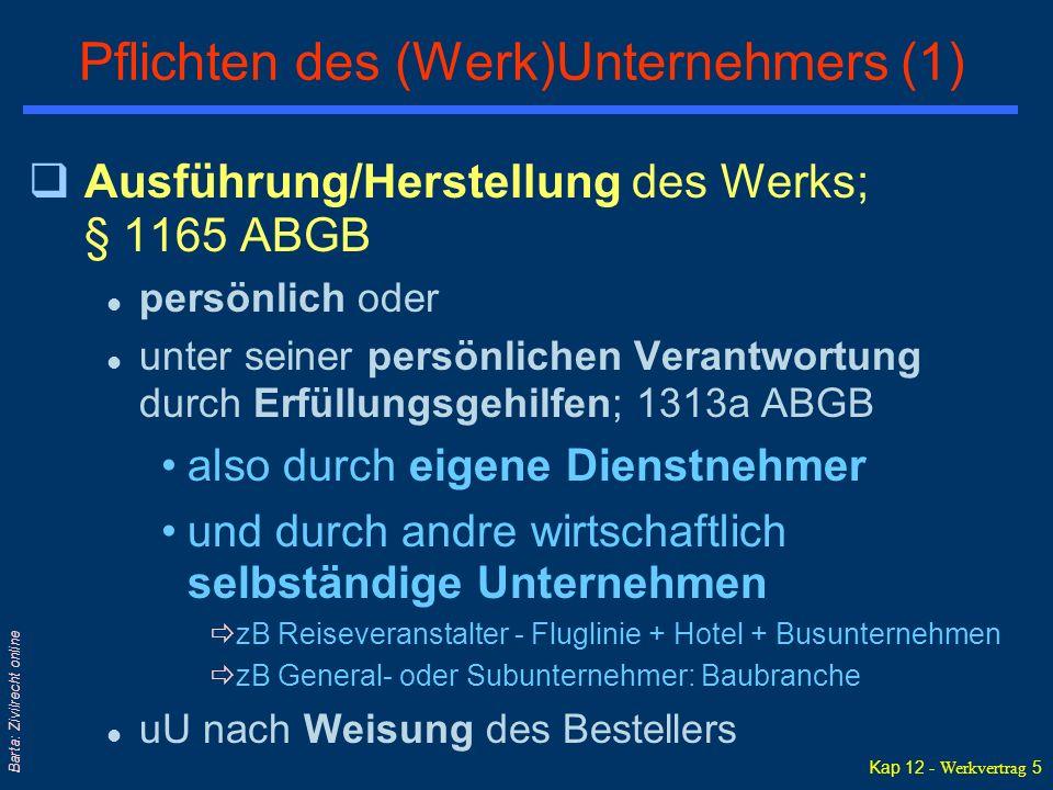 Kap 12 - Werkvertrag 5 Barta: Zivilrecht online Pflichten des (Werk)Unternehmers (1) qAusführung/Herstellung des Werks; § 1165 ABGB l persönlich oder