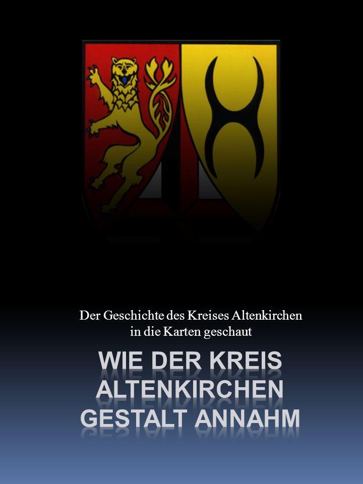 Dem Kreis Altenkirchen zu seinem 200jährigen Bestehen Wie trat der Kreis Altenkirchen aus dem Dunkel der Geschichte.